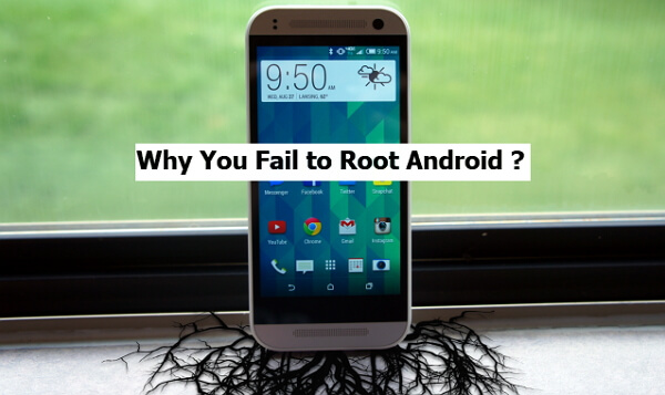 Reasons Why you Fail to Root an Android Phone