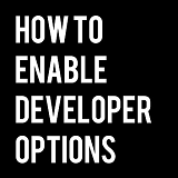 Enable Developer Options on Android